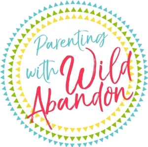 Parenting with Wild Abandon